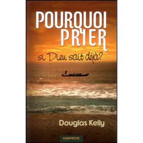 Pourquoi prier si Dieu sait déjà ? – Douglas Kelly