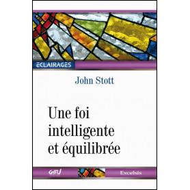 Une foi intelligente et équilibrée – John Stott