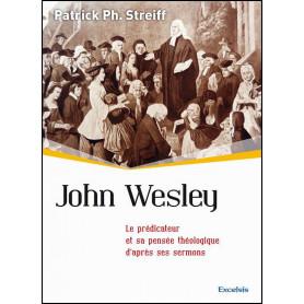John Wesley le prédicateur et sa pensée théologique... – Patrick Ph. Streiff