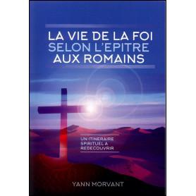 La vie de la foi selon l'épître aux Romains – Yann Morvant
