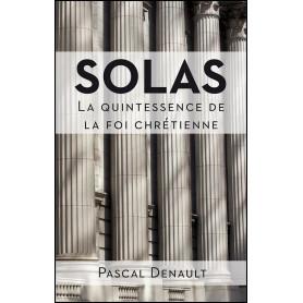 Solas - La quintessence de la foi chrétienne – Pascal Denault