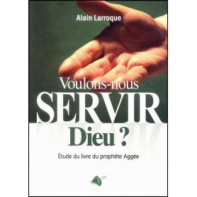 Voulons-nous servir Dieu ? – Alain Larroque