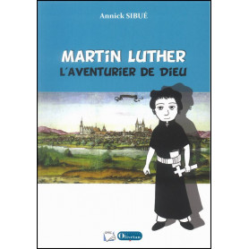 Martin Luther l'aventurier de Dieu – Annick Sibué
