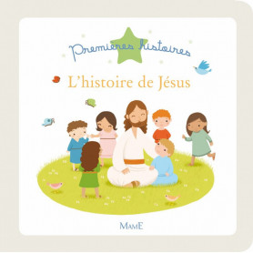 L'histoire de Jésus – Collection Premières histoires – Editions Mame