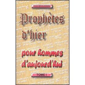 Prophètes d'hier pour hommes d'aujourd'hui - Tome 1 - André Boulagnon