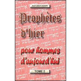 Prophètes d'hier pour hommes d'aujourd'hui - Tome 2 - André Boulagnon