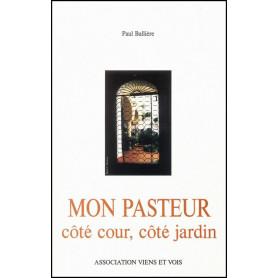 Mon pasteur côté cour côté jardin - Paul Ballière