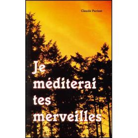 Je méditerai tes merveilles - Claude Parizet
