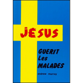 Jésus guérit les malades - Andrew Murray