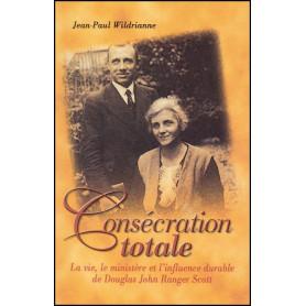 Consécration totale - La vie de Douglas John Ranger Scott