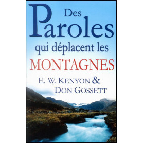Des Paroles qui déplacent les Montagnes – E.W. Kenyon et Don Gossett