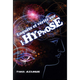 Enquête et vérité sur l'hypnose - Frank Alexandre