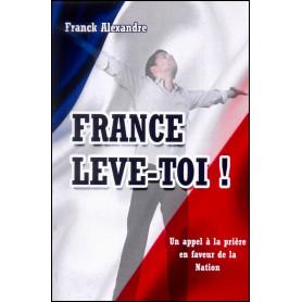 France lève-toi ! - Franck Alexandre