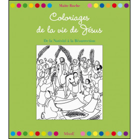 Coloriages de la vie de Jésus - De la nativité à la résurrection – Maïté Roche