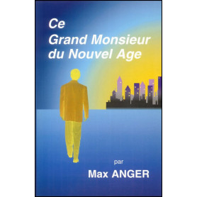Ce grand Monsieur du Nouvel Age – Max Anger