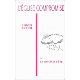 L'église compromise ou la puissance d'Elie – Roger Breuil