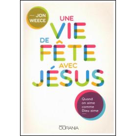 Une vie de fête avec Jésus – Jon Weece