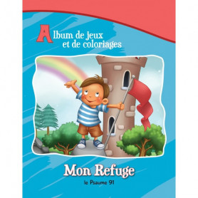 Mon refuge – Le Psaume 91 – Album de jeux et de coloriages