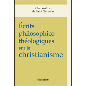 Ecrits philosophico-théologiques sur le christianisme