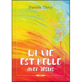 La vie est belle avec Jésus – Danièle Théry