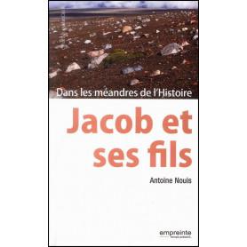 Jacob et ses fils - Dans les méandres de l'Histoire – Antoine Nouis