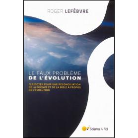 Le faux problème de l'évolution - Roger Lefèbvre