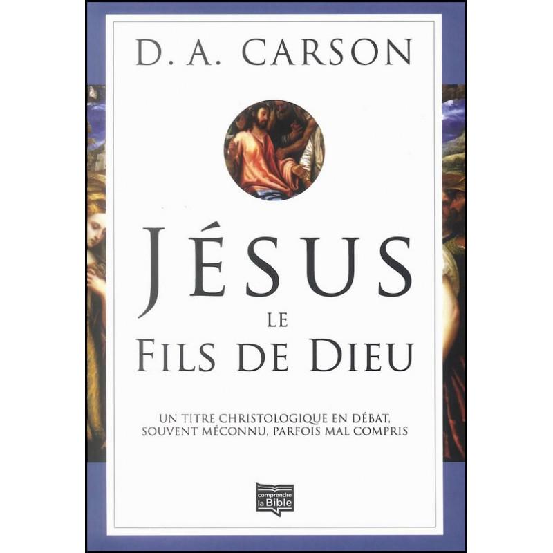 Jésus le Fils de Dieu - D.A. Carson
