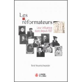 Les Réformateurs leur influence dure depuis 1517 - René Neuenschwander