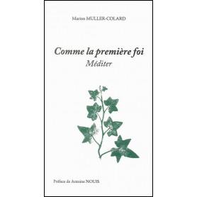 Comme la première foi - Méditer prier – Marion Muller-Colard