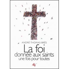 La foi donnée aux saints une fois pour toutes – André Thomas-Brès