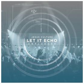 CD Let it echo unplugged - Jesus Culture