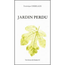 Jardin perdu - Une lecture de Genèse 2-4 – Dominique Cerbelaud