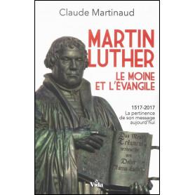 Martin Luther - Le moine et l'Evangile – Claude Martinaud