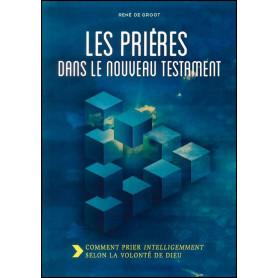 Les prières dans le Nouveau Testament – René De Groot