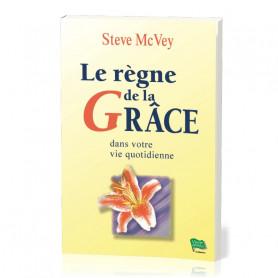 Le règne de la grâce dans votre vie quotidienne - Steve Mc Vey