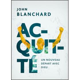 Acquitté - Un nouveau départ avec Dieu – John Blanchard
