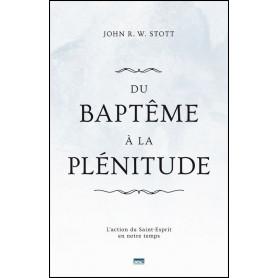 Du baptême à la plénitude – John R.W. Stott
