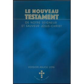 Le Nouveau Testament de notre Seigneur et sauveur Jésus-Christ - version Anjou 2016