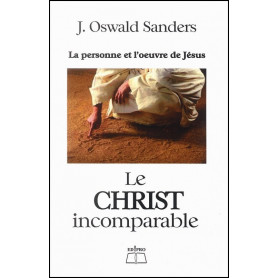 Le Christ incomparable – J. Oswald Sanders