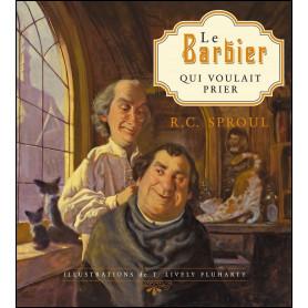Le barbier qui voulait prier – Robert Charles Sproul
