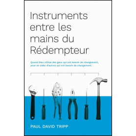 Instruments entre les mains du Rédempteur - Paul David Tripp