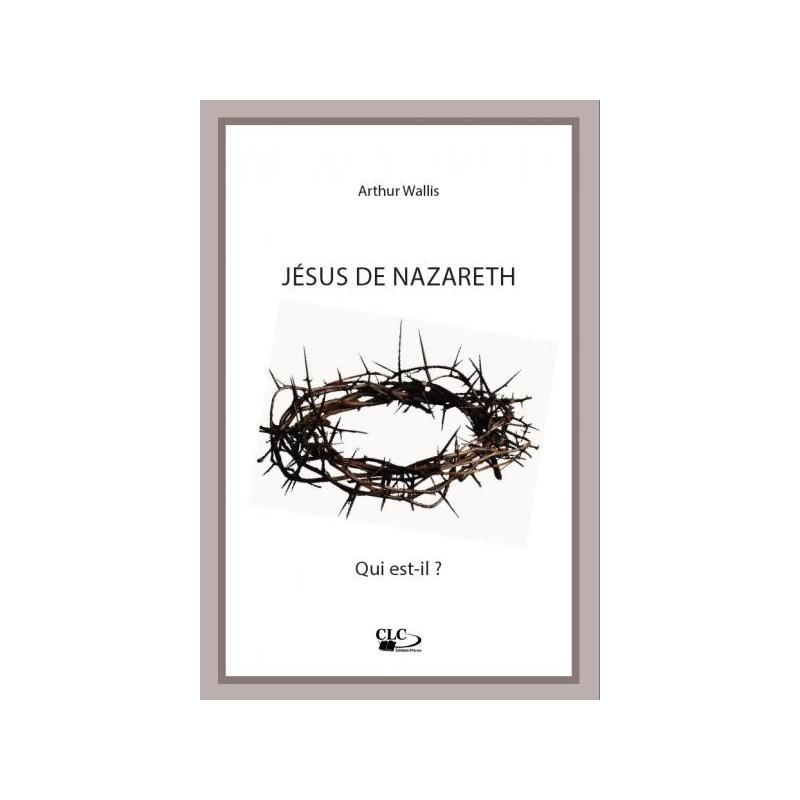 Jésus de Nazareth qui est-il ? – Arthur Wallis