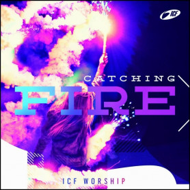 CD Catching Fire - ICF Worship