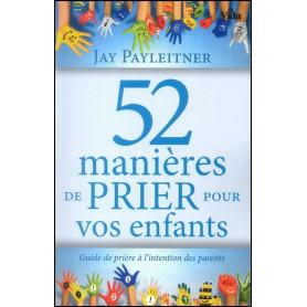 52 Manières de prier pour vos enfants – Jay Payleitner