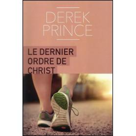 Le dernier ordre de Christ – Derek Prince