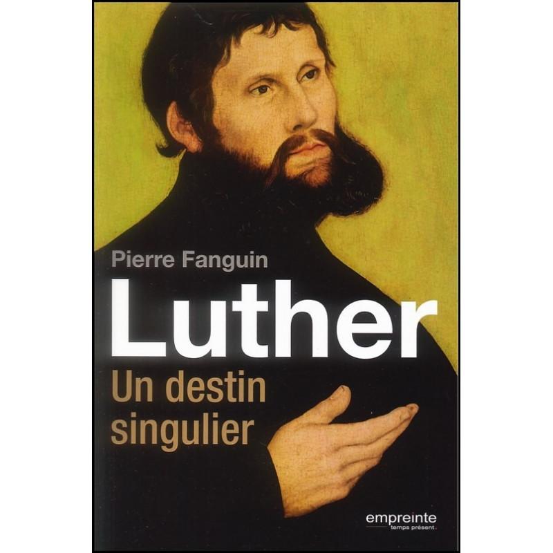 Luther Un destin singulier – Pierre Fanguin