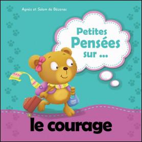 Petites pensées sur le courage - Agnès et Salem de Bézenac