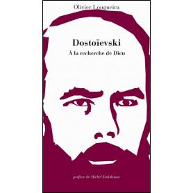 Dostoïevski - A la recherche de Dieu – Olivier Longueira