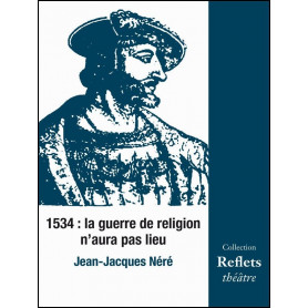 1534 la guerre de religion n'aura pas lieu – Jean-Jacques Néré