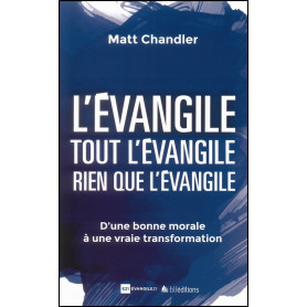 L'évangile tout l'évangile rien que l'évangile – Matt Chandler